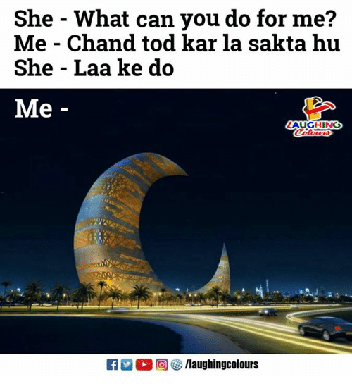 Indianpeoplefacebook, Can, and She: She - What can you do for me?  Me - Chand tod kar la sakta hu  She - Laa ke do  Me  LAUGHING