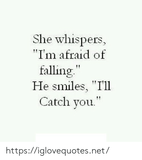 "Smiles, Net, and She: She whispers,  ""I'm afraid of  falling""  He smiles, ""I'll  Catch you. https://iglovequotes.net/"