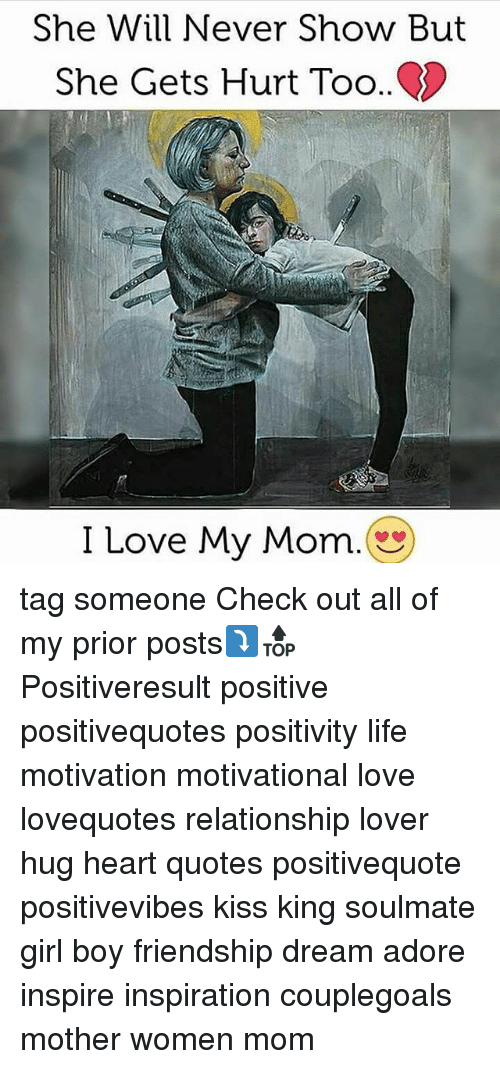 Life, Love, and Memes: She Will Never Show But  She Gets Hurt Too..  I Love My Mom. tag someone Check out all of my prior posts⤵🔝 Positiveresult positive positivequotes positivity life motivation motivational love lovequotes relationship lover hug heart quotes positivequote positivevibes kiss king soulmate girl boy friendship dream adore inspire inspiration couplegoals mother women mom