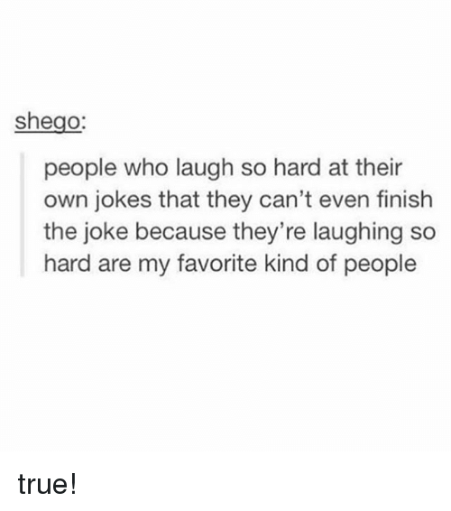 Memes, True, and Jokes: shego:  people who laugh so hard at their  own jokes that they can't even finish  the joke because they're laughing so  hard are my favorite kind of people true!