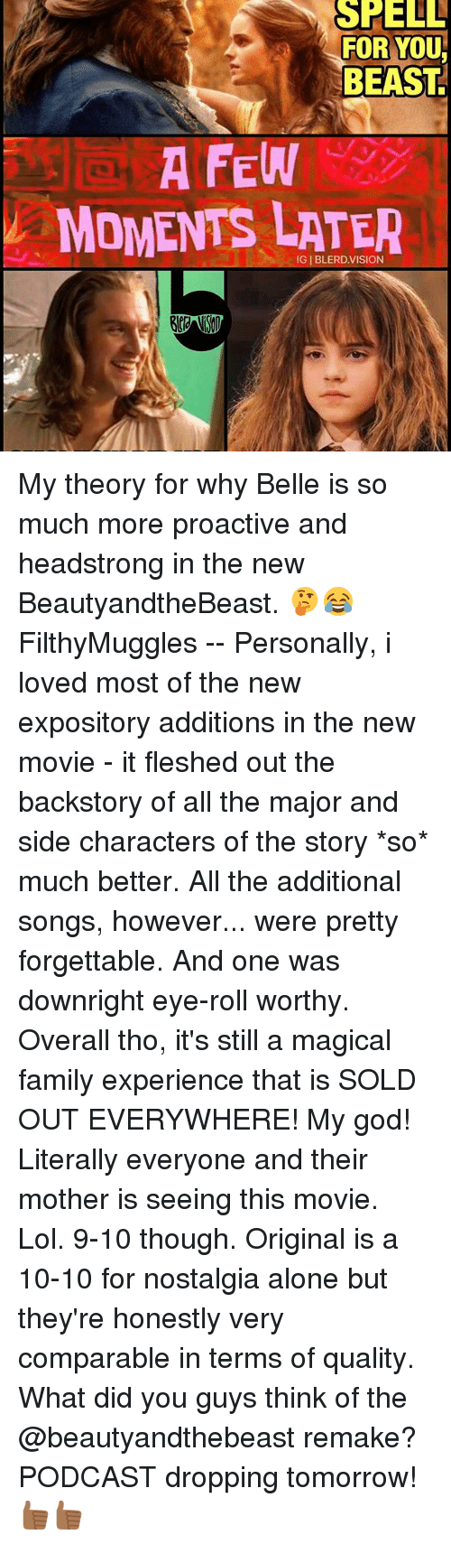 Memes, 🤖, and Shell: SHELL  FOR YOU  BEAST  A FEW  MOMENTS LATER My theory for why Belle is so much more proactive and headstrong in the new BeautyandtheBeast. 🤔😂 FilthyMuggles -- Personally, i loved most of the new expository additions in the new movie - it fleshed out the backstory of all the major and side characters of the story *so* much better. All the additional songs, however... were pretty forgettable. And one was downright eye-roll worthy. Overall tho, it's still a magical family experience that is SOLD OUT EVERYWHERE! My god! Literally everyone and their mother is seeing this movie. Lol. 9-10 though. Original is a 10-10 for nostalgia alone but they're honestly very comparable in terms of quality. What did you guys think of the @beautyandthebeast remake? PODCAST dropping tomorrow! 👍🏾👍🏾