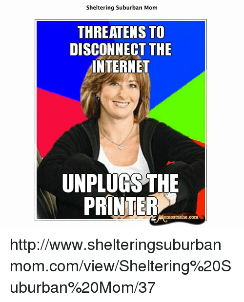 Sheltering Suburban Mom THREATENS TO DISCONNECT THE INTERNET