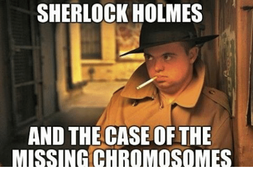 SHERLOCK HOLMES AND THE CASE OF THE MISSING CHROMOSOMES