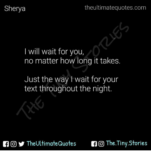 Sherya The Ultimatequotescom I Will Wait For You No Matter How Long