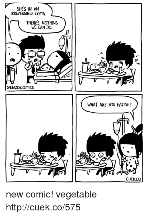 Memes, Http, and Comics: SHES IN AN  IRREVERSIBLE COMA  THERES NOTHING  WE CAN DO.  CENZO COMICS  WHAT ARE YOU EATING?  CUEK.CO new comic! vegetable http://cuek.co/575