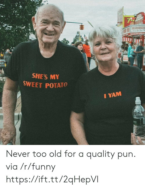 Funny, Potato, and Old: SHE'S M  SWEET POTATO  I YAM  ona Never too old for a quality pun. via /r/funny https://ift.tt/2qHepVI