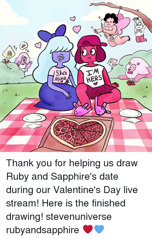 Memes, Valentine's Day, and Thank You: She's  Migo  TM  HERS  a.  7D  0 Thank you for helping us draw Ruby and Sapphire's date during our Valentine's Day live stream! Here is the finished drawing! stevenuniverse rubyandsapphire ❤️💙