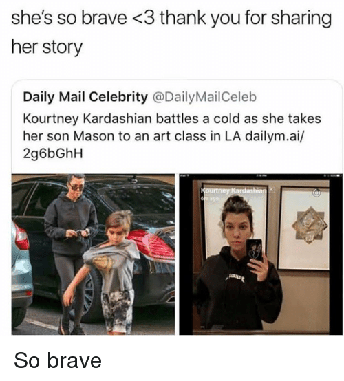 Kourtney Kardashian, Thank You, and Brave: she's so brave <3 thank you for sharing  her story  Daily Mail Celebrity @DailyMailCeleb  Kourtney Kardashian battles a cold as she takes  her son Mason to an art class in LA dailym.ai/  2g6bGhH So brave