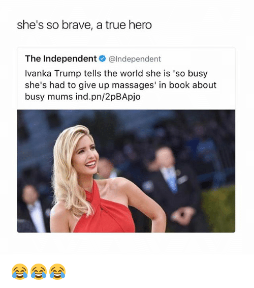 She's So Brave a True Hero the Independent Independent Ivanka ...
