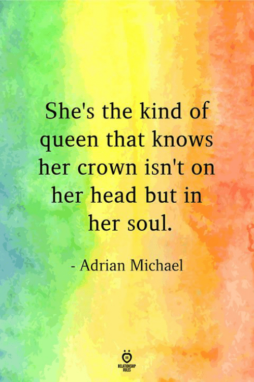 Head, Queen, and Michael: She's the kind of  queen that knows  her crown isn't on  her head but in  her soul  Adrian Michael  RELATIONP  OLES