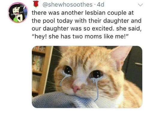 """Moms, Lesbian, and Pool: @shewhosoothes 4d  there was another lesbian couple at  the pool today with their daughter and  our daughter was so excited. she said,  """"hey! she has two moms like me!"""""""