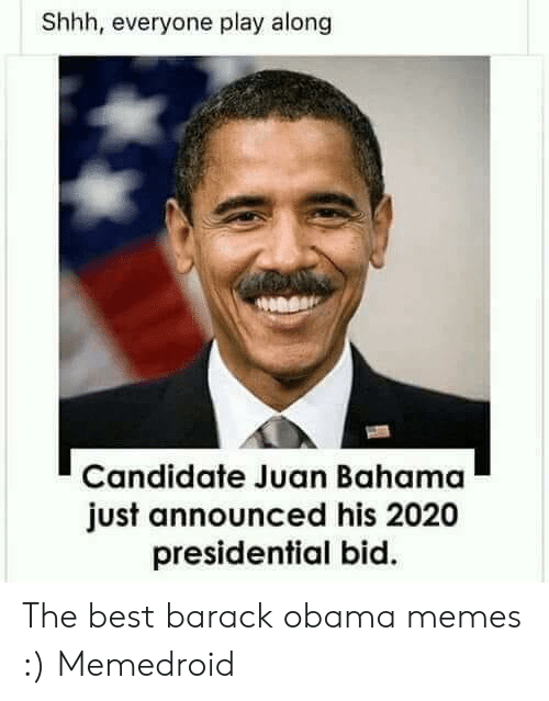 Best Memes Of 2020.Shhh Everyone Play Along Candidate Juan Bahama Just