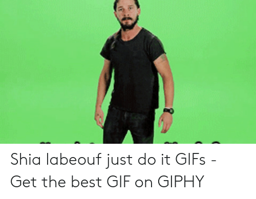 de4a4435a Gif, Just Do It, and Shia LaBeouf: Shia labeouf just do it GIFs. Shia  labeouf just do it GIFs - Get the best GIF on GIPHY