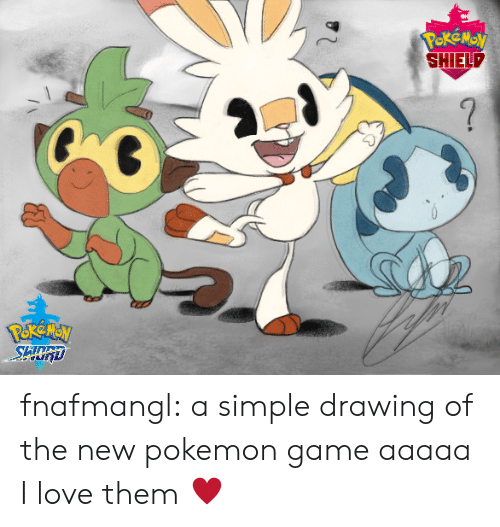 Love, Pokemon, and Tumblr: SHIELD  2 fnafmangl:   a simple drawing of the new pokemon game aaaaa I love them ♥