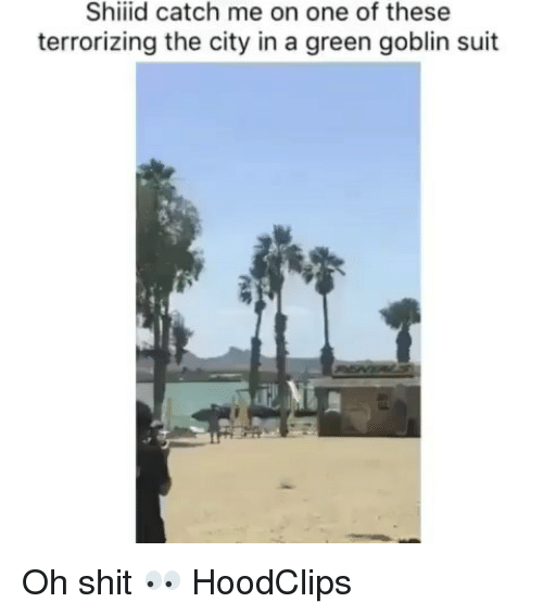 Funny, Green Goblin, and Shit: Shiiid catch me on one of these  terrorizing the city in a green goblin suit Oh shit 👀 HoodClips