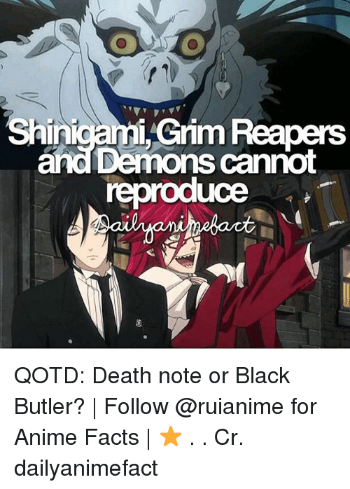 Memes, 🤖, and Deaths: Shini  Reapers  and Demons cannot  reproduce QOTD: Death note or Black Butler? | Follow @ruianime for Anime Facts | ⭐ . . Cr. dailyanimefact