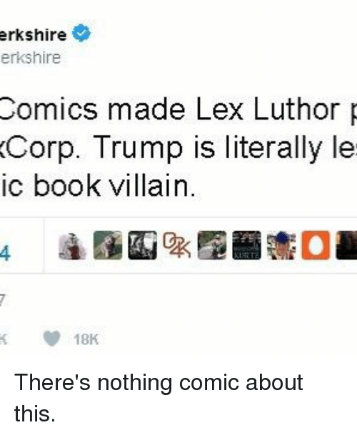 Memes, Book, and Trump: shire  erkshire  Comics made Lex Luthor  Corp. Trump is literally le  ic book villain.  18K There's nothing comic about this.
