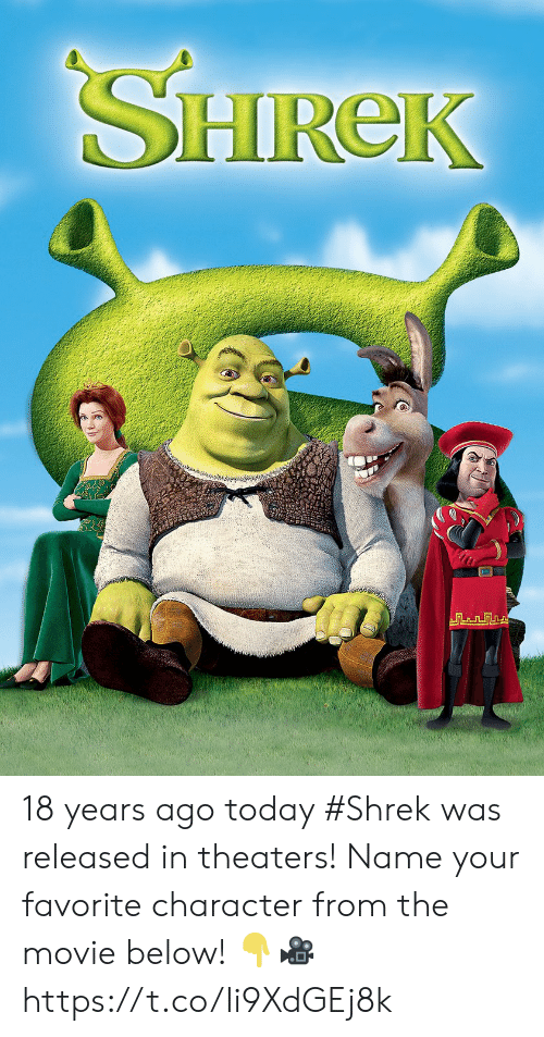 Shrek, Movie, and Today: SHIREk 18 years ago today #Shrek was released in theaters! Name your favorite character from the movie below! 👇🎥 https://t.co/Ii9XdGEj8k