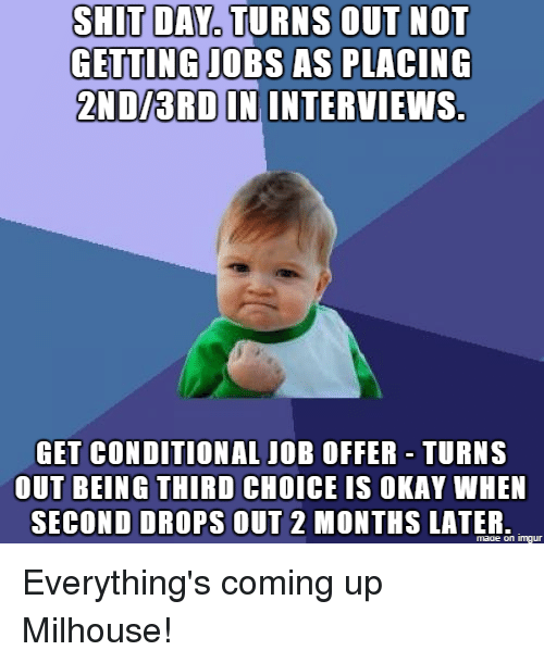 shit day turns out not getting jobs as placing 2ndi3rd 20057613 ✅ 25 best memes about everythings coming up milhouse,Everythings Coming Up Milhouse Meme