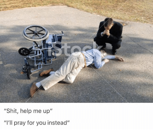 "Shit, Help, and Iis: ""Shit, help me up  II  ""I'll pray for you instead"""