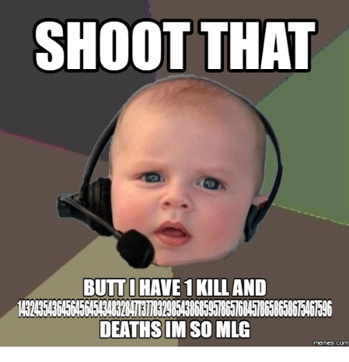 shoot that butt i have 1 kill and 24354364564564543483204713 8323854386859578657684578658658675467596 18070889 ✅ 25 best memes about mlg meme maker mlg meme maker memes