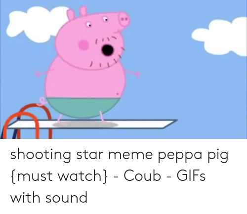 Shooting Star Meme Peppa Pig Must Watch Coub Gifs With Sound