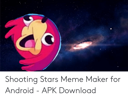 Shooting Stars Meme Maker for Android - APK Download | Android Meme