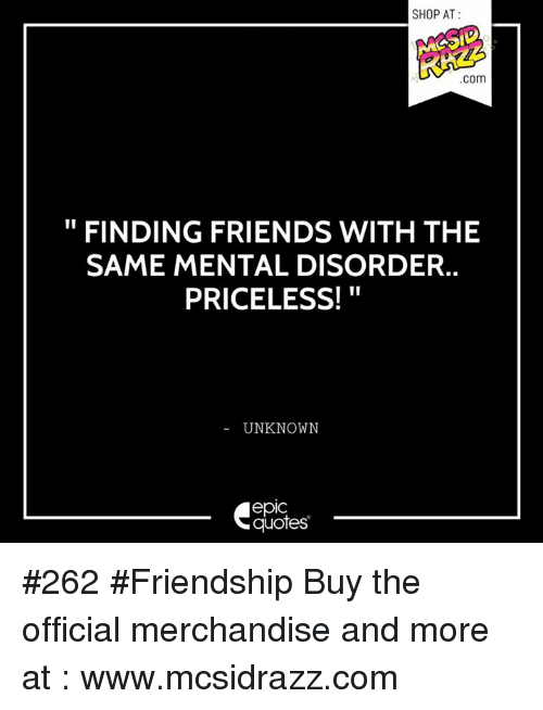 SHOP AT COm FINDING FRIENDS WITH THE SAME MENTAL DISORDER ...