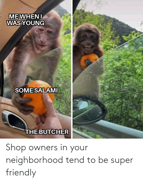 Super, Shop, and Your: Shop owners in your neighborhood tend to be super friendly