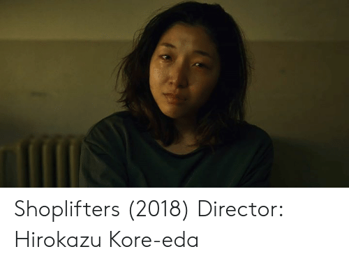 Memes, 🤖, and Eda: Shoplifters (2018) Director: Hirokazu Kore-eda