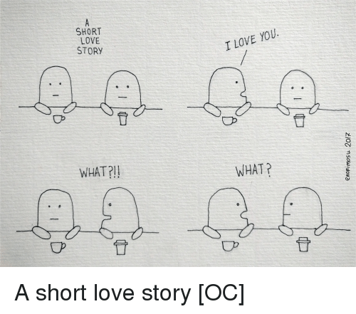 SHORT LOVE STORY WHAT? I LOVE YOU WHAT a Short Love Story OC