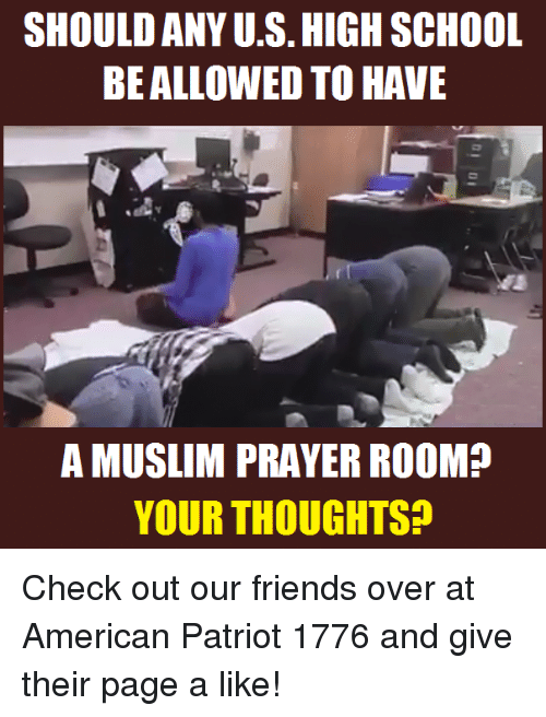 SHOULD ANY US HIGH SCHOOL BE ALLOWED TO HAVE a MUSLIM PRAYER