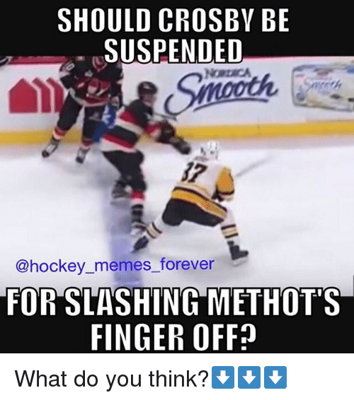 Memes, 🤖, and Finger: SHOULD CROSBY BE  SUSPENDED  NORDICA  @hockey memes forever  FOR SLASHING METHOT'S  FINGER OFF? What do you think?⬇⬇⬇