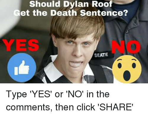 Memes, 🤖, and Death Sentence: Should Dylan Roof  Get the Death Sentence?  YES  SEATE Type 'YES' or 'NO' in the comments, then click 'SHARE'