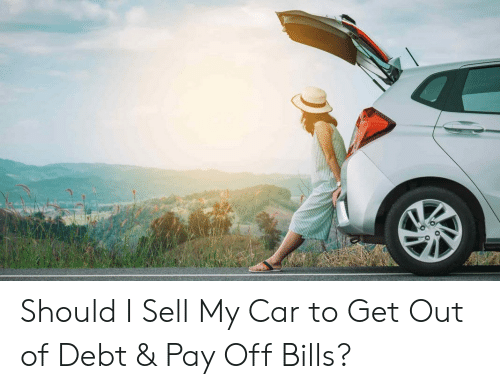 Should I Sell My Car to Get Out of Debt & Pay Off Bills