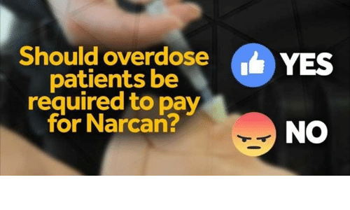 Memes, 🤖, and Yes: Should overdose  YES  patients be  required to pay  for Narcan?  NO