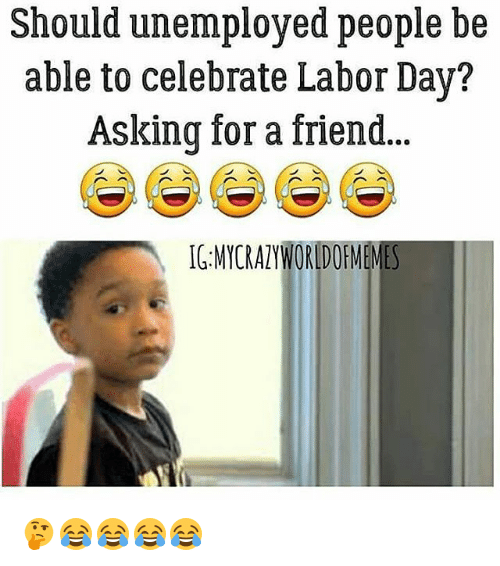 Should Unemployed People Be Able To Celebrate Labor Day Asking For