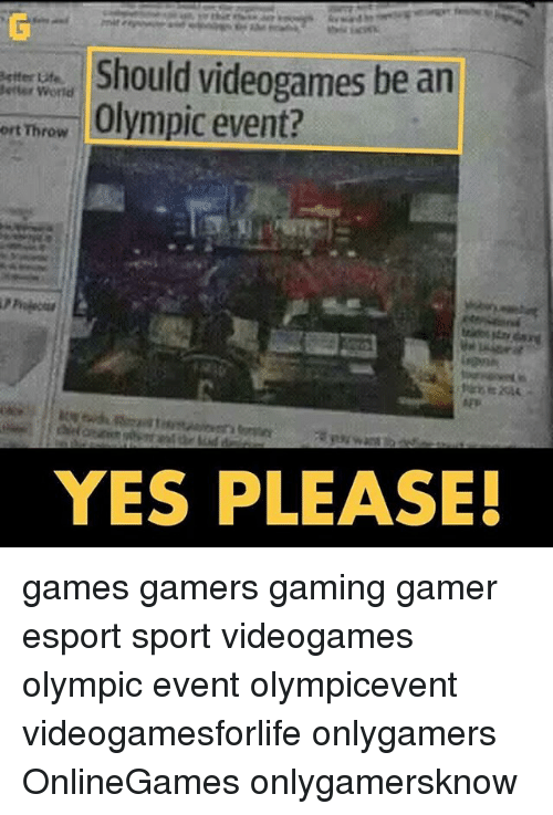 Memes, Games, and World: Should videogames be an  Better ufa  World  ort Throw  Olympic event?  YES PLEASE! games gamers gaming gamer esport sport videogames olympic event olympicevent videogamesforlife onlygamers OnlineGames onlygamersknow