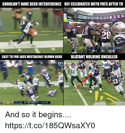 Memes, Nfl, and Sports: SHOULDN'T HAVE BEEN INTERFERENCE  REF CELEBRATES WITH PATS AFTER TD  @NFL MEMES  WHITE  JAX 14  NE 9 2ND 0:55 35 CBS SPORTS  EASY TD FOR JAGS MISTAKENLY BLOWN DEAD  BLATANT HOLDING UNCALLED  AFC CHAM  JAX 20  NE 10 4TH 13:41 40 1ST & 10 And so it begins.... https://t.co/185QWsaXY0