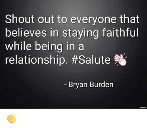 Memes, In a Relationship, and 🤖: Shout out to everyone that  believes in staying faithful  while being in a  relationship. #Salute  Bryan Burden 👏