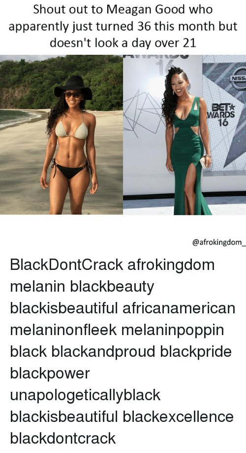 Apparently, Memes, and Black Don't Crack: Shout out to Meagan Good who  apparently just turned 36 this month but  doesn't look a day over 21  NISS  WARDS  16  @afrokingdom BlackDontCrack afrokingdom melanin blackbeauty blackisbeautiful africanamerican melaninonfleek melaninpoppin black blackandproud blackpride blackpower unapologeticallyblack blackisbeautiful blackexcellence blackdontcrack