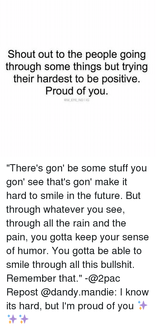 "Future, Memes, and Rain: Shout out to the people going  through some things but trving  their hardest to be positive.  Proud of you.  GM EYE ND IG ""There's gon' be some stuff you gon' see that's gon' make it hard to smile in the future. But through whatever you see, through all the rain and the pain, you gotta keep your sense of humor. You gotta be able to smile through all this bullshit. Remember that."" -@2pac Repost @dandy.mandie: I know its hard, but I'm proud of you ✨✨✨"