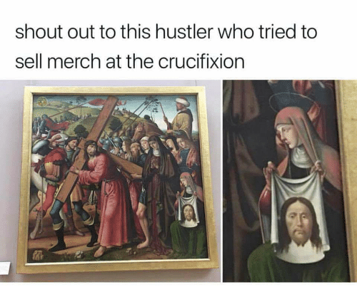Hustler, Who, and Shout: shout out to this hustler who tried to  sell merch at the crucifixion