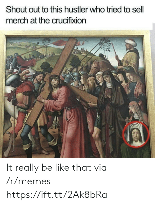 Be Like, Hustler, and Memes: Shout out to this hustler who tried to sell  merch at the crucifixion It really be like that via /r/memes https://ift.tt/2Ak8bRa