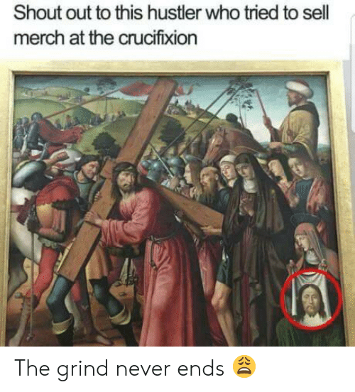 Hustler, History, and Never: Shout out to this hustler who tried to sell  merch at the crucifixion The grind never ends 😩