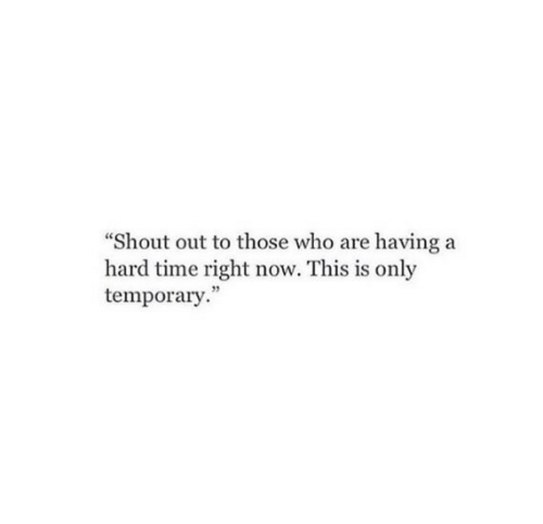 "Time, Who, and Shout: ""Shout out to those who are having a  hard time right now. This is only  temporary."""