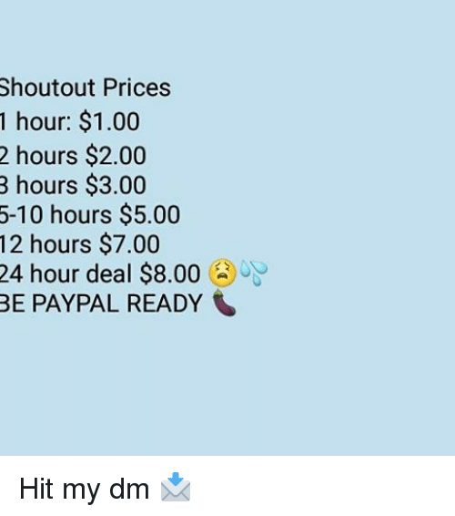 Shoutout Prices 1 Hour $100 2 Hours $200 3 Hours $300 5-10