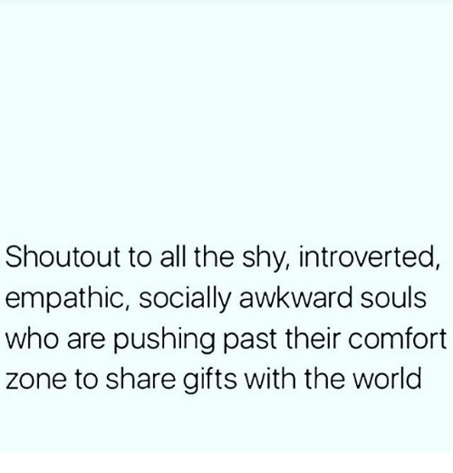 Shoutout To All The Shy Introverted Empathic Socially Awkward