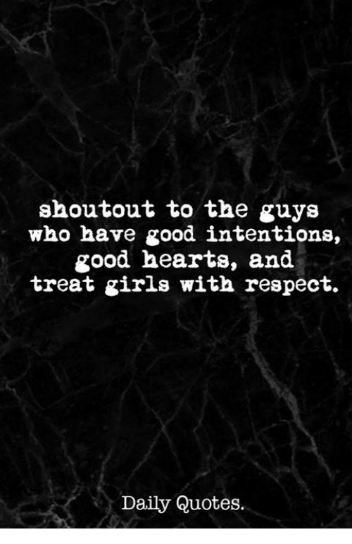 Shoutout To The Guys Who Have Good Intentions Good Hearts And Treat