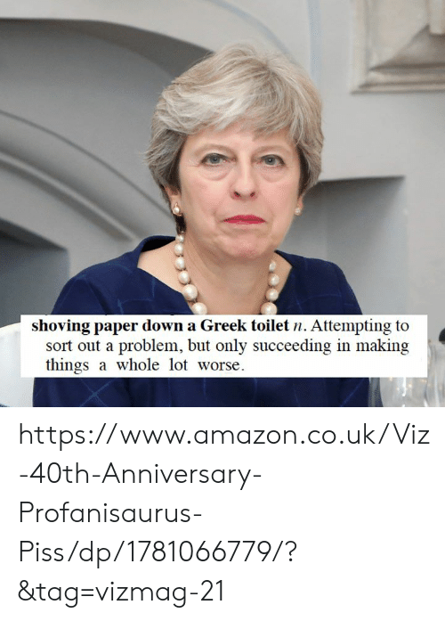 Amazon, Memes, and Greek: shoving paper down a Greek toilet n. Attempting to  sort out a problem, but only succeeding in making  things a whole lot worse https://www.amazon.co.uk/Viz-40th-Anniversary-Profanisaurus-Piss/dp/1781066779/?&tag=vizmag-21
